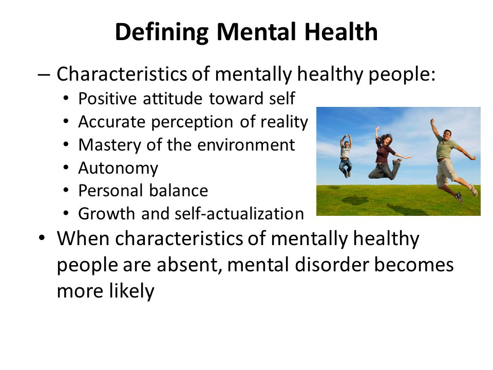 Defining Mental Health Characteristics of mental disorder include behaviors that are harmful to oneself or others lower one's well-being are perceived as distressing, disruptive, abnormal, or maladaptive