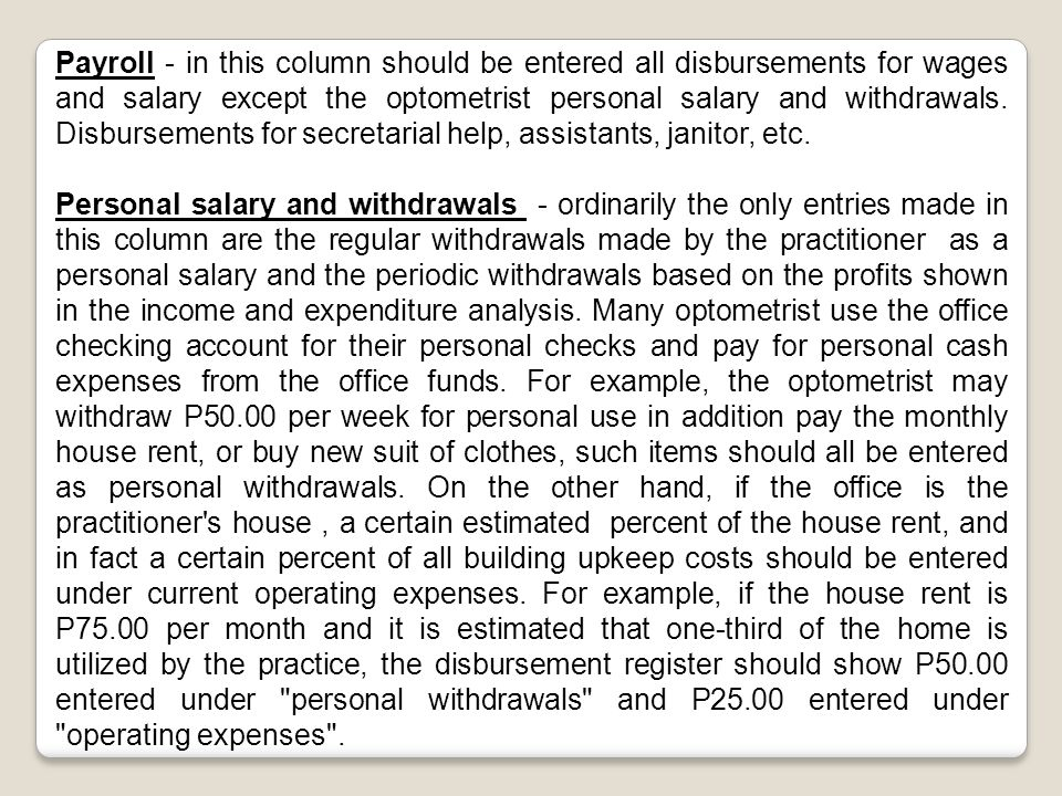 Payroll - in this column should be entered all disbursements for wages and salary except the optometrist personal salary and withdrawals.