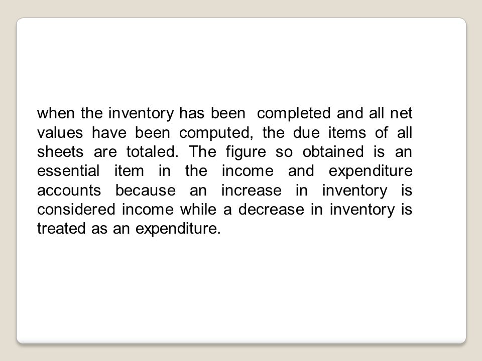 when the inventory has been completed and all net values have been computed, the due items of all sheets are totaled.
