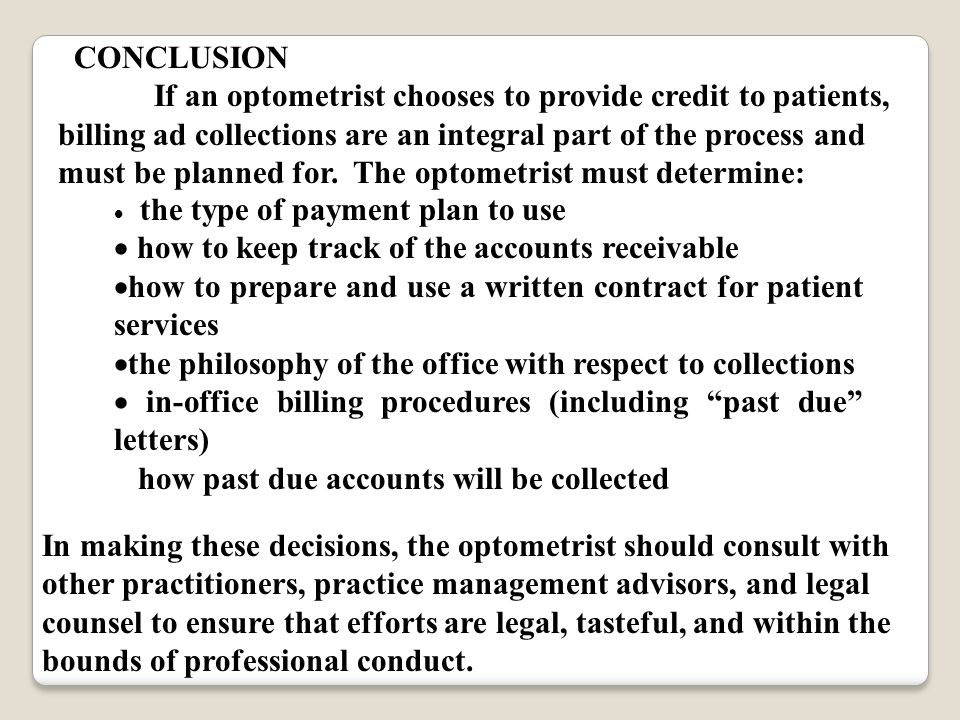 CONCLUSION If an optometrist chooses to provide credit to patients, billing ad collections are an integral part of the process and must be planned for.