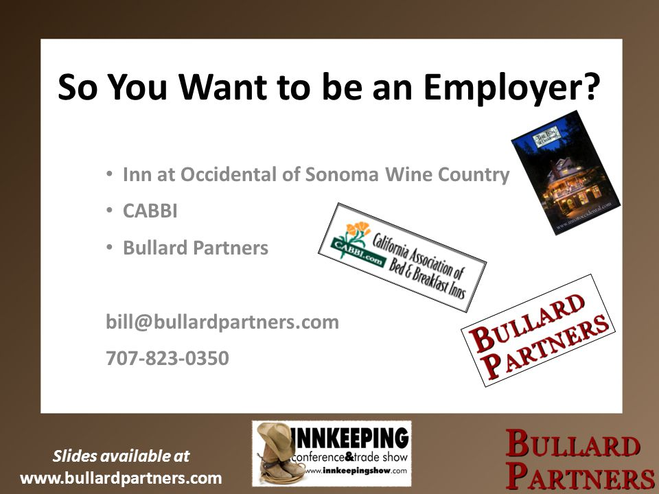 Slides available at www.bullardpartners.com So You Want to be an Employer.