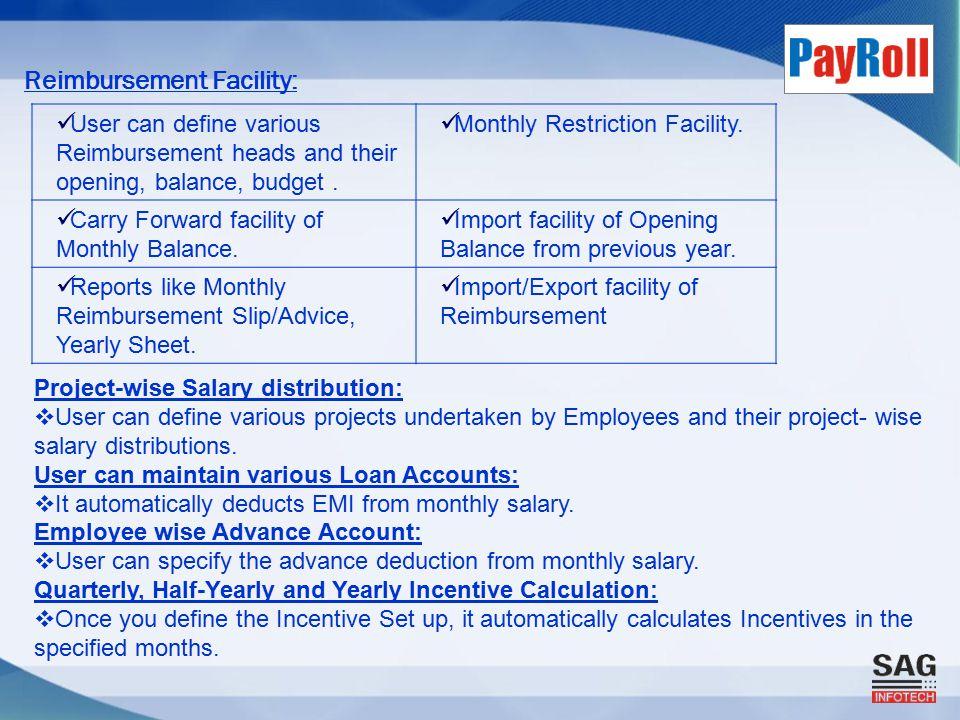 Reimbursement Facility: User can define various Reimbursement heads and their opening, balance, budget.