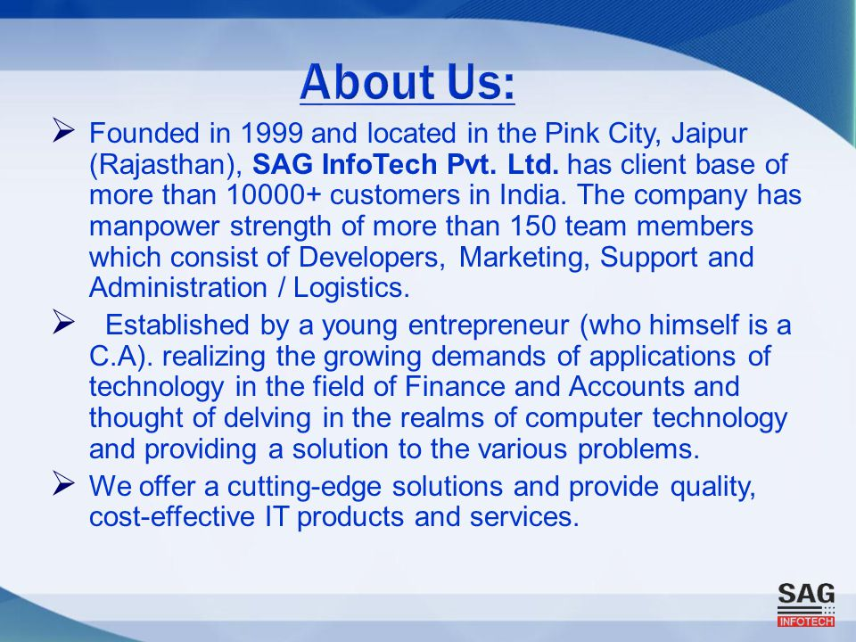  Founded in 1999 and located in the Pink City, Jaipur (Rajasthan), SAG InfoTech Pvt.