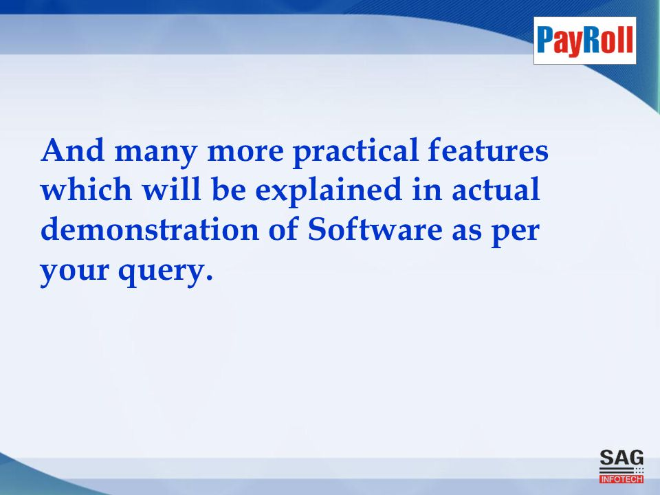 And many more practical features which will be explained in actual demonstration of Software as per your query.