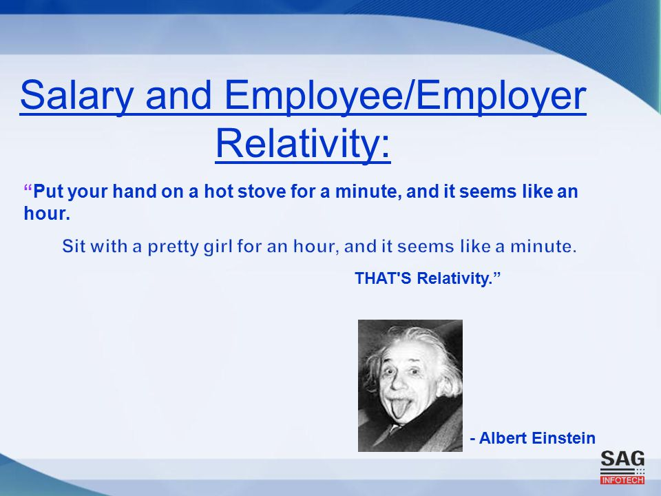 - Albert Einstein THAT S Relativity. Put your hand on a hot stove for a minute, and it seems like an hour.