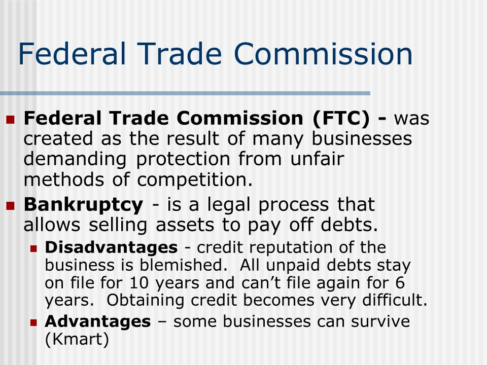 Federal Trade Commission Federal Trade Commission (FTC) - was created as the result of many businesses demanding protection from unfair methods of com