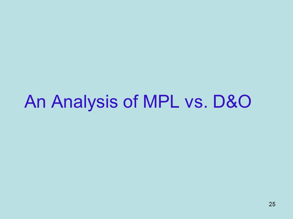 25 An Analysis of MPL vs. D&O