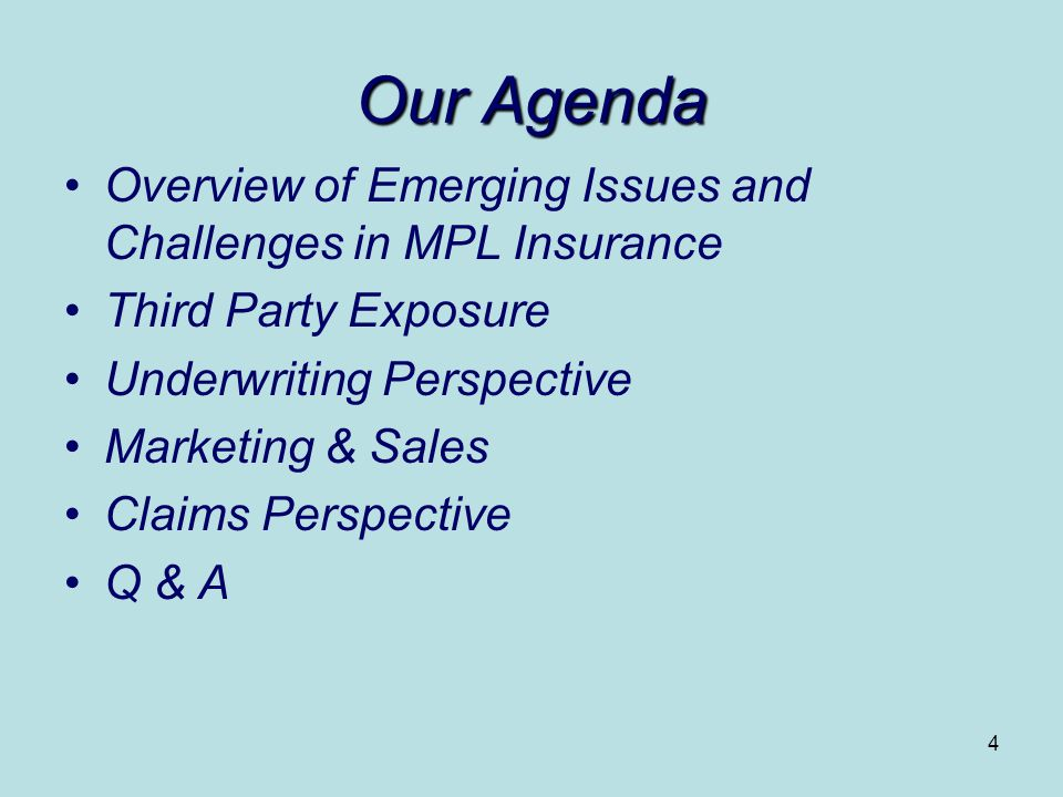 4 Our Agenda Overview of Emerging Issues and Challenges in MPL Insurance Third Party Exposure Underwriting Perspective Marketing & Sales Claims Perspective Q & A