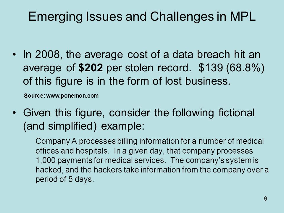 9 In 2008, the average cost of a data breach hit an average of $202 per stolen record.