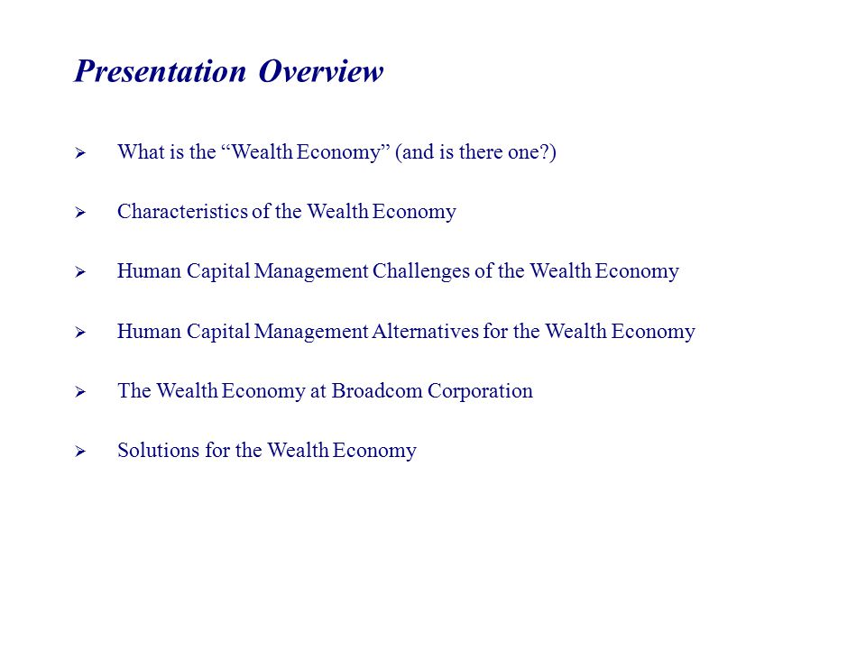 "Presentation Overview  What is the ""Wealth Economy"" (and is there one?)  Characteristics of the Wealth Economy  Human Capital Management Challenges"