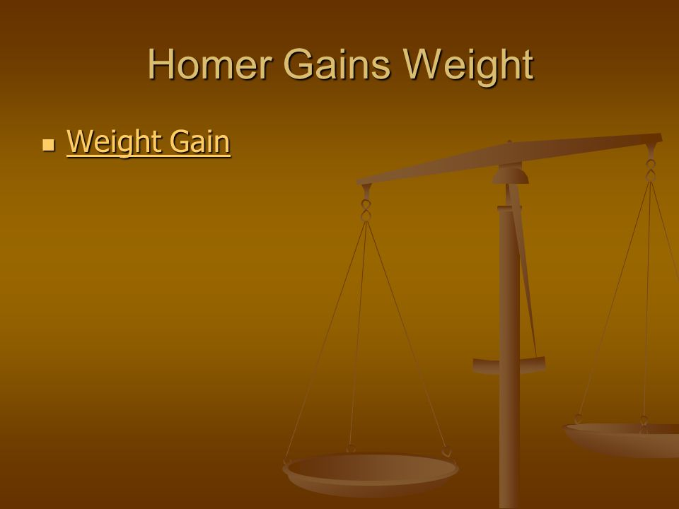 Homer Gains Weight Weight Gain Weight Gain Weight Gain Weight Gain