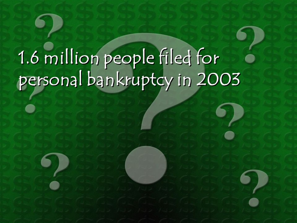1.6 million people filed for personal bankruptcy in 2003