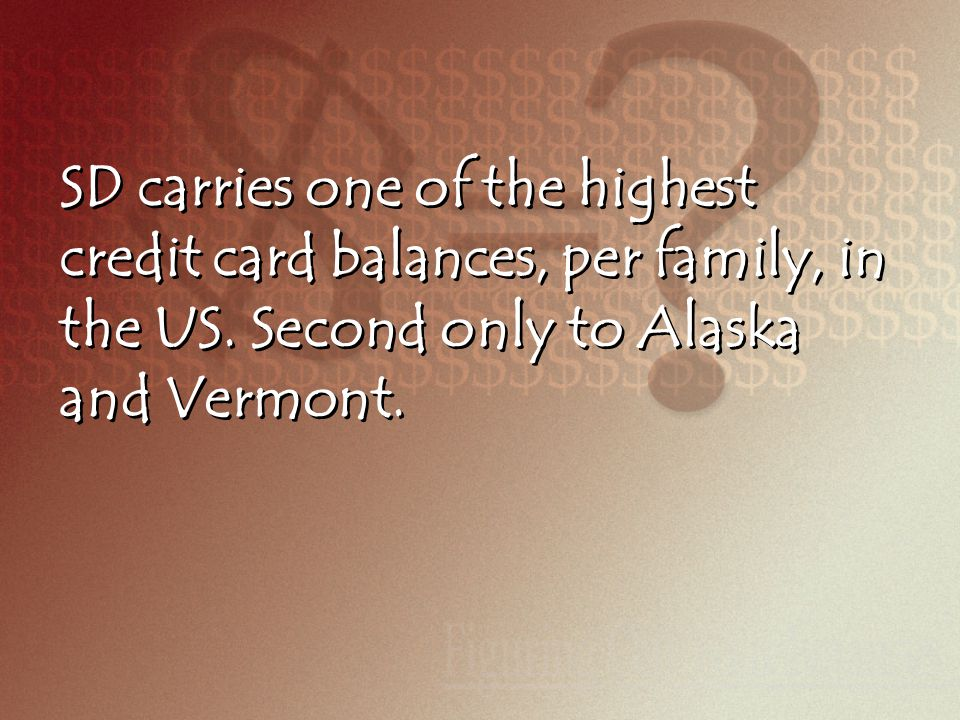 SD carries one of the highest credit card balances, per family, in the US.