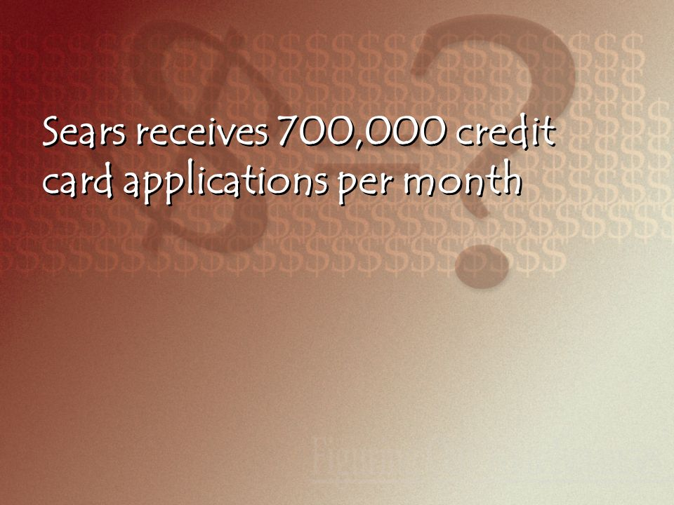 Sears receives 700,000 credit card applications per month