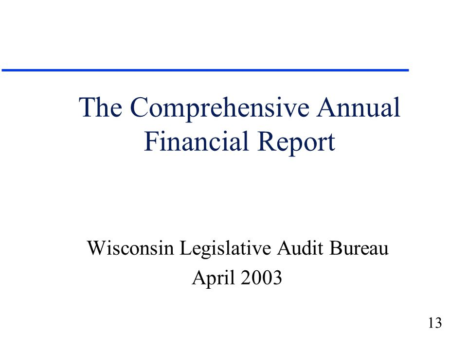 13 The Comprehensive Annual Financial Report Wisconsin Legislative Audit Bureau April 2003