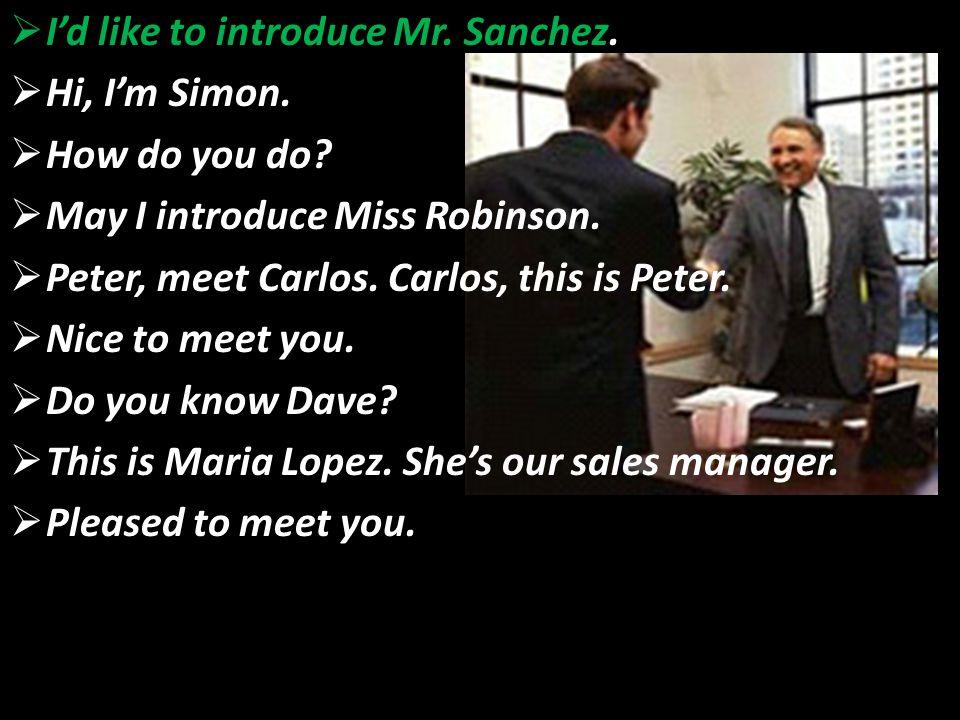  I'd like to introduce Mr. Sanchez.  Hi, I'm Simon.