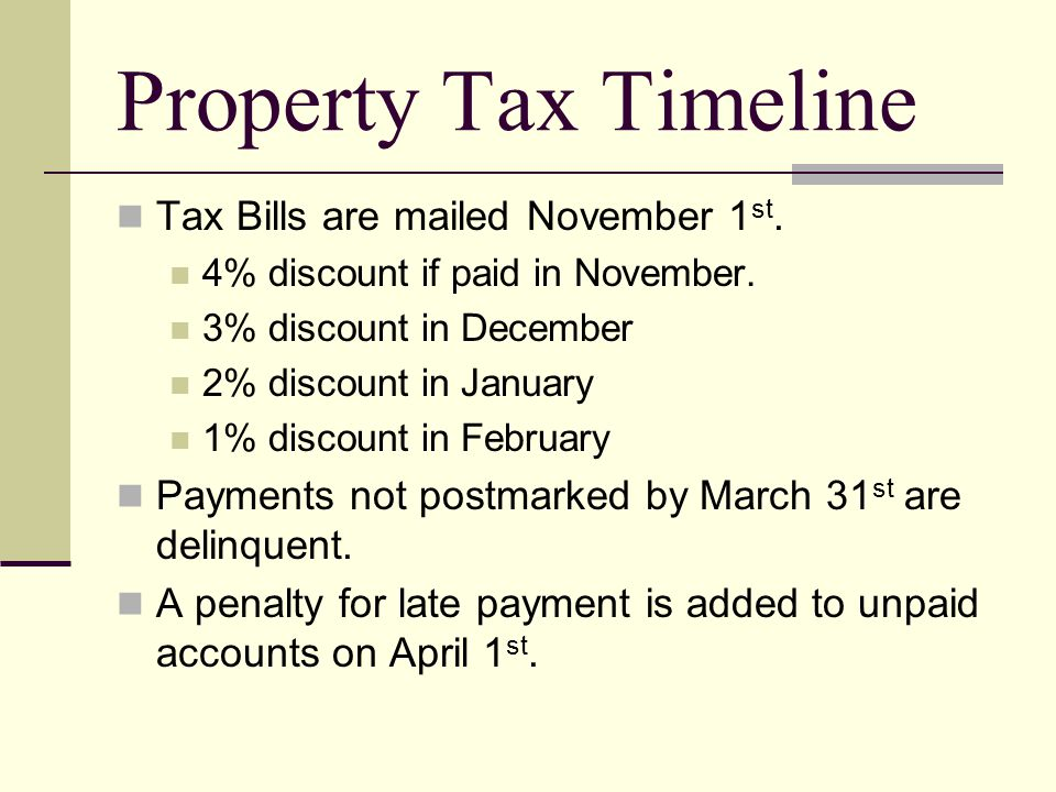 Property Tax Timeline Tax Bills are mailed November 1 st.