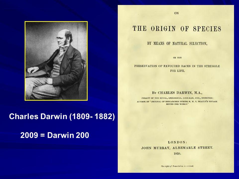 2009 = Darwin 200 Charles Darwin (1809- 1882)