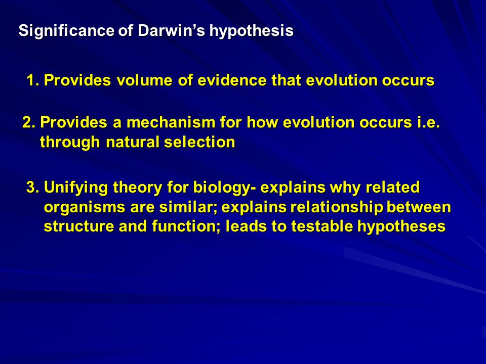 Significance of Darwin's hypothesis 1.Provides volume of evidence that evolution occurs 2.