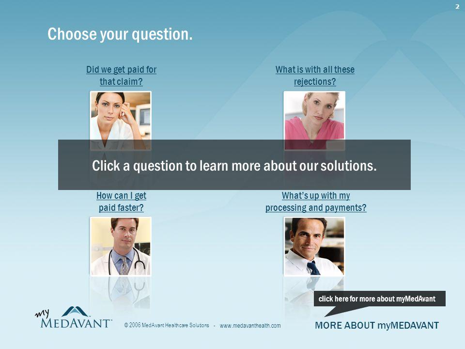 2 - www.medavanthealth.com © 2006 MedAvant Healthcare Solutions Choose your question.
