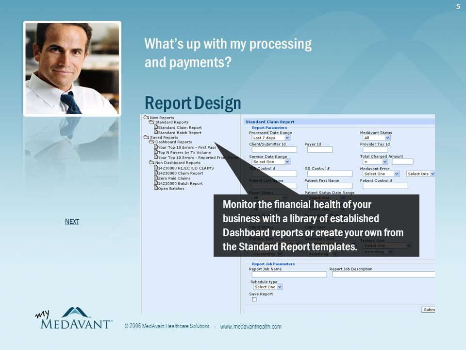 5 - www.medavanthealth.com © 2006 MedAvant Healthcare Solutions Report Design What's up with my processing and payments.
