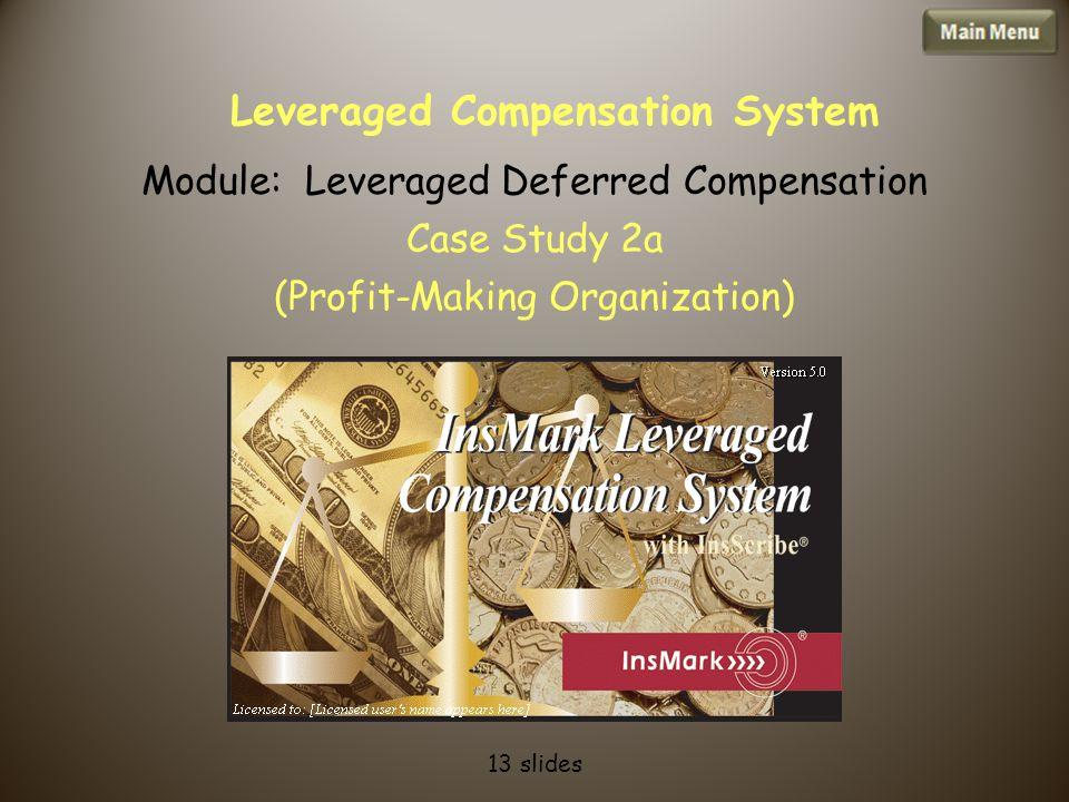 Leveraged Compensation System Module: Leveraged Deferred Compensation Case Study 2a (Profit-Making Organization) 13 slides