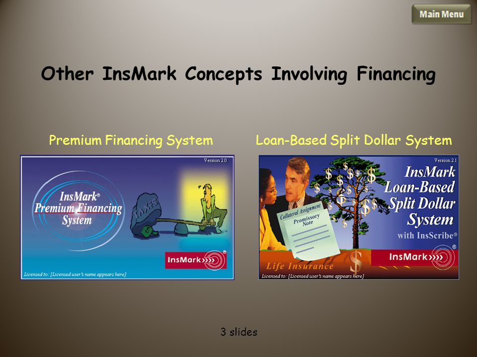 3 slides Other InsMark Concepts Involving Financing Premium Financing SystemLoan-Based Split Dollar System