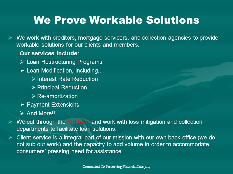 Committed To Preserving Financial Integrity  We work with creditors, mortgage servicers, and collection agencies to provide workable solutions for our clients and members.