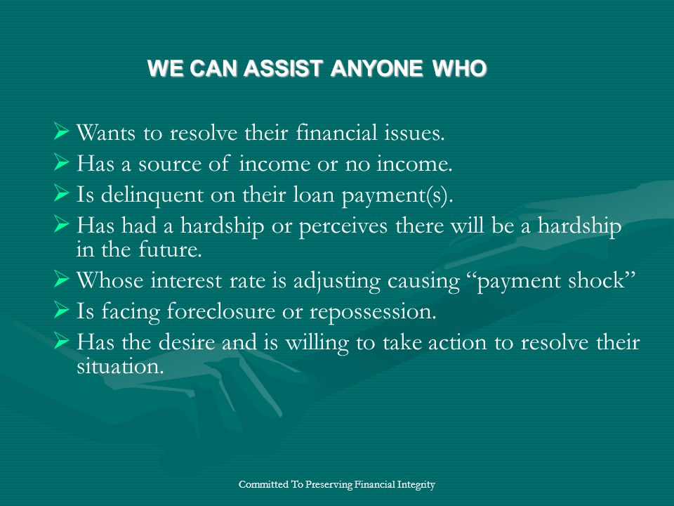 Committed To Preserving Financial Integrity  Wants to resolve their financial issues.