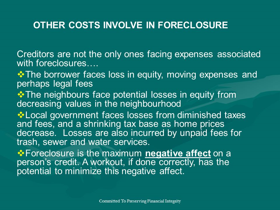 Committed To Preserving Financial Integrity Creditors are not the only ones facing expenses associated with foreclosures….