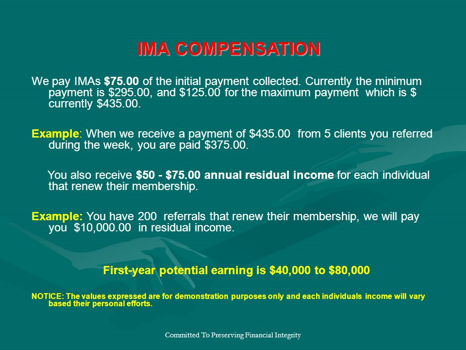 Committed To Preserving Financial Integrity We pay IMAs $75.00 of the initial payment collected.