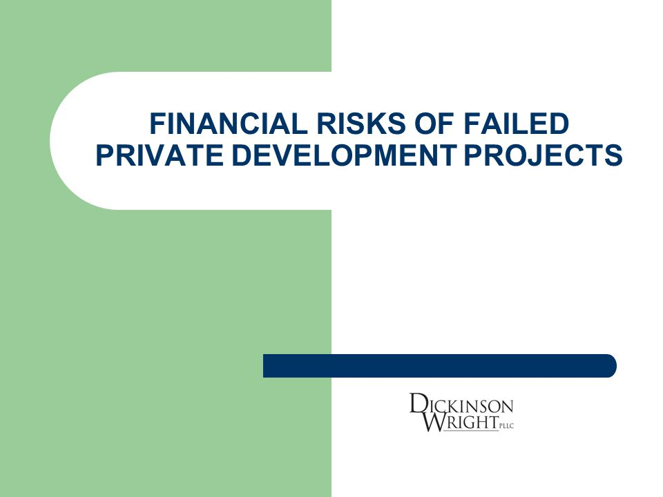 FINANCIAL RISKS OF FAILED PRIVATE DEVELOPMENT PROJECTS