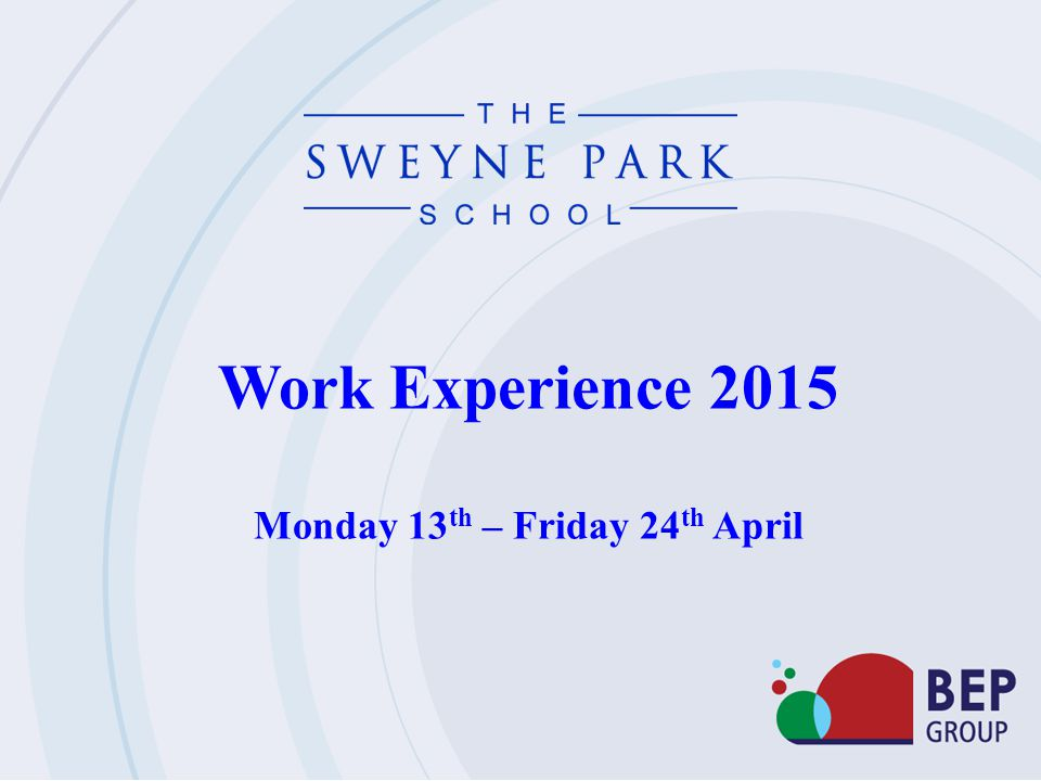 Work Experience 2015 Monday 13 th – Friday 24 th April