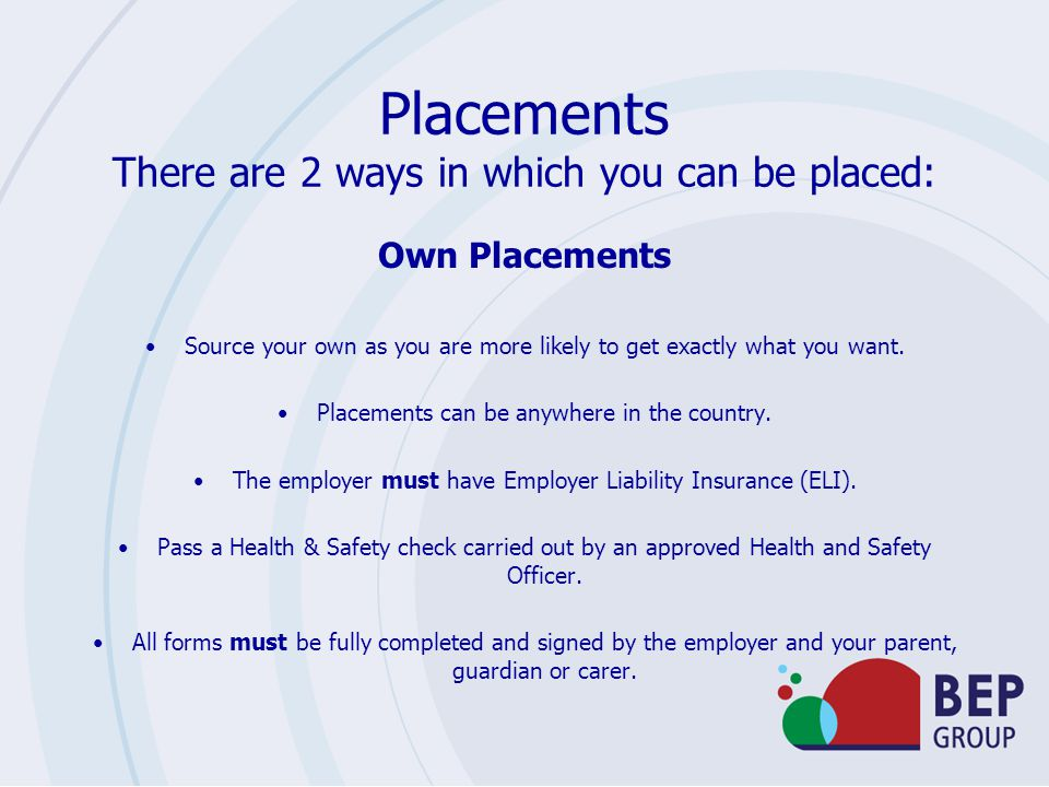 Placements There are 2 ways in which you can be placed: Own Placements Source your own as you are more likely to get exactly what you want.