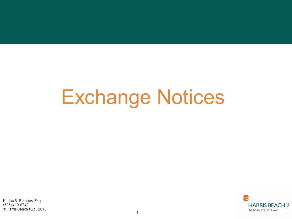 Karlee S. Bolaños, Esq. (585) 419-8742 © Harris Beach PLLC, 2013 Exchange Notices 3