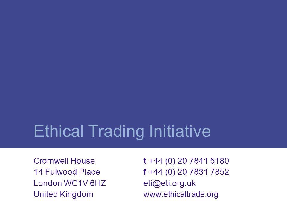 Ethical Trading Initiative Cromwell House 14 Fulwood Place London WC1V 6HZ United Kingdom t +44 (0) 20 7841 5180 f +44 (0) 20 7831 7852 eti@eti.org.uk www.ethicaltrade.org
