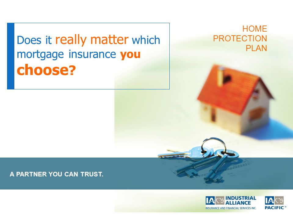 A PARTNER YOU CAN TRUST. Does it really matter which mortgage insurance you choose .