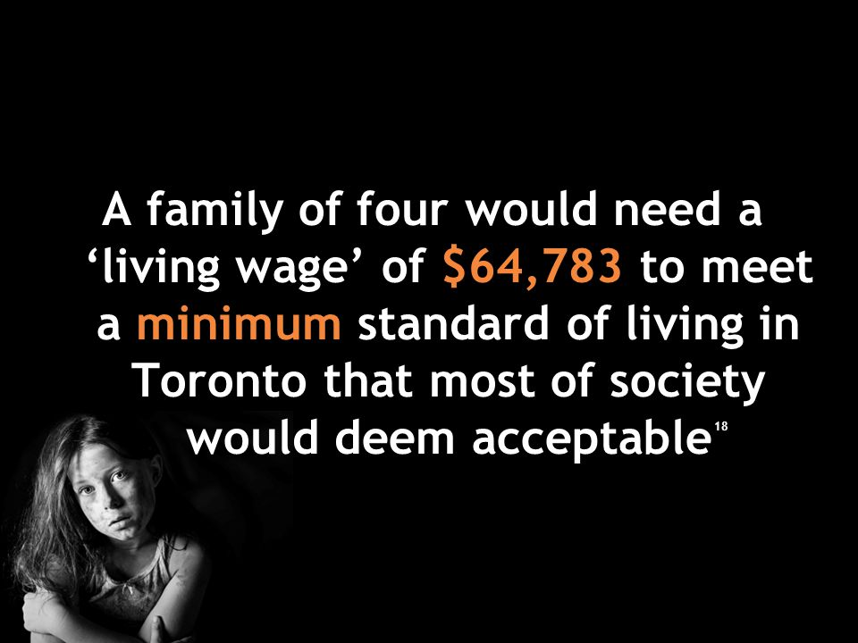 A family of four would need a 'living wage' of $64,783 to meet a minimum standard of living in Toronto that most of society would deem acceptable 18