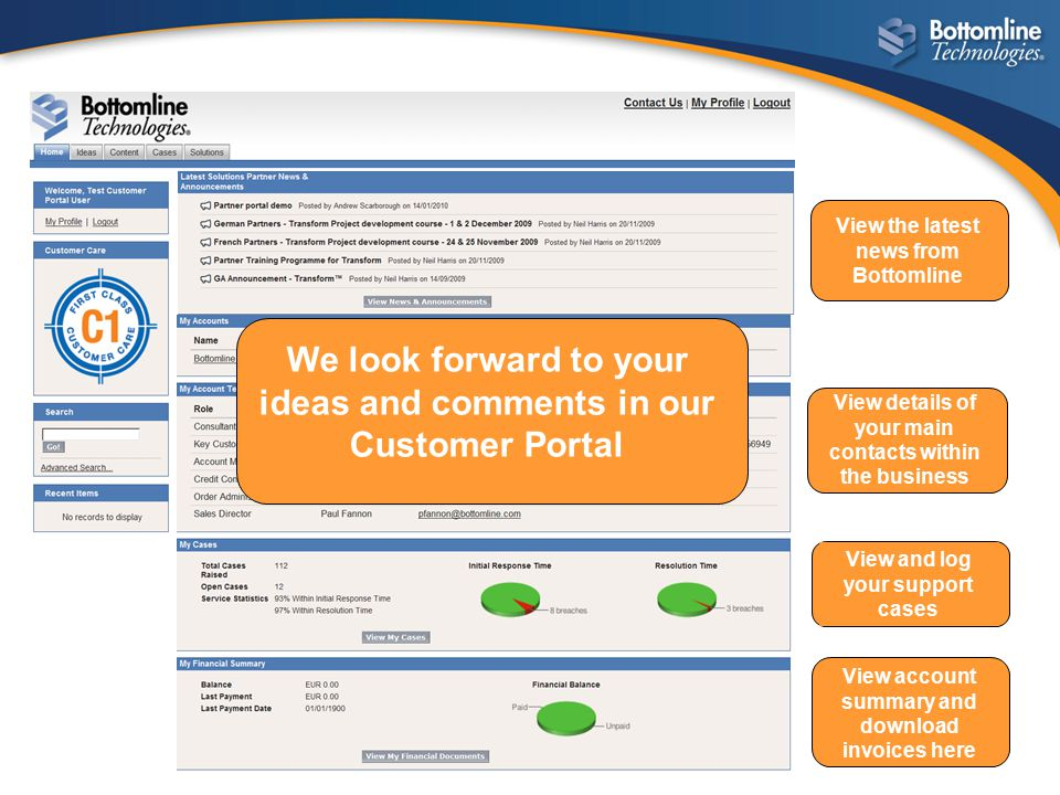 We look forward to your ideas and comments in our Customer Portal View the latest news from Bottomline View details of your main contacts within the b