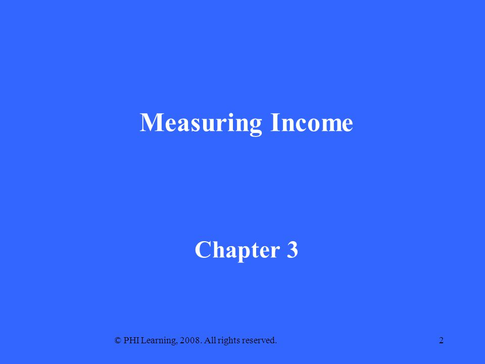 © PHI Learning, 2008. All rights reserved.2 Measuring Income Chapter 3