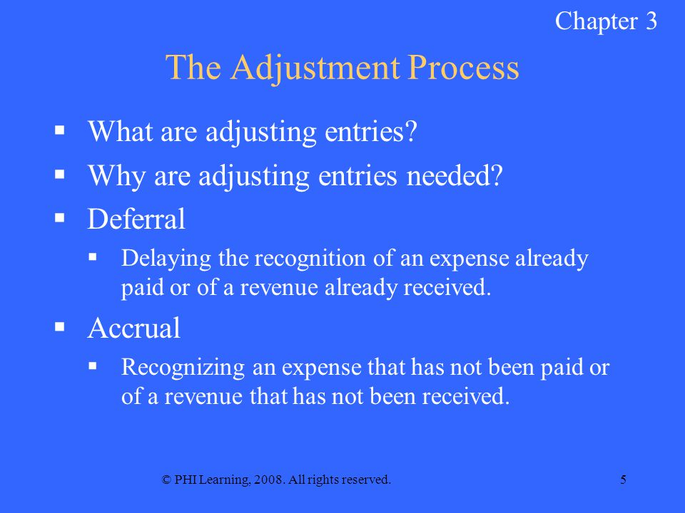 © PHI Learning, 2008. All rights reserved.5 The Adjustment Process  What are adjusting entries.