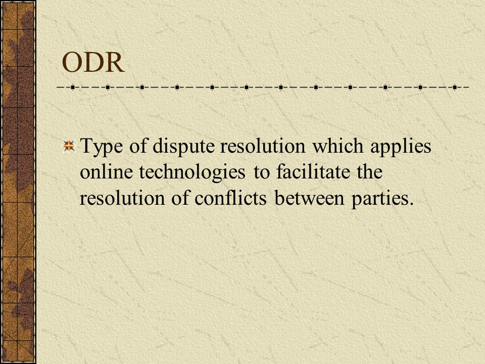 ODR Type of dispute resolution which applies online technologies to facilitate the resolution of conflicts between parties.