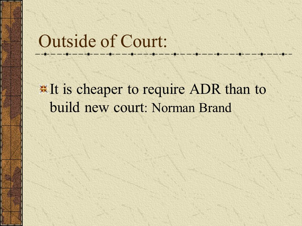 Outside of Court: It is cheaper to require ADR than to build new court : Norman Brand