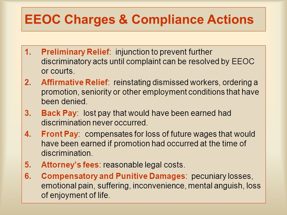 EEOC Charges & Compliance Actions 1.Preliminary Relief: injunction to prevent further discriminatory acts until complaint can be resolved by EEOC or c