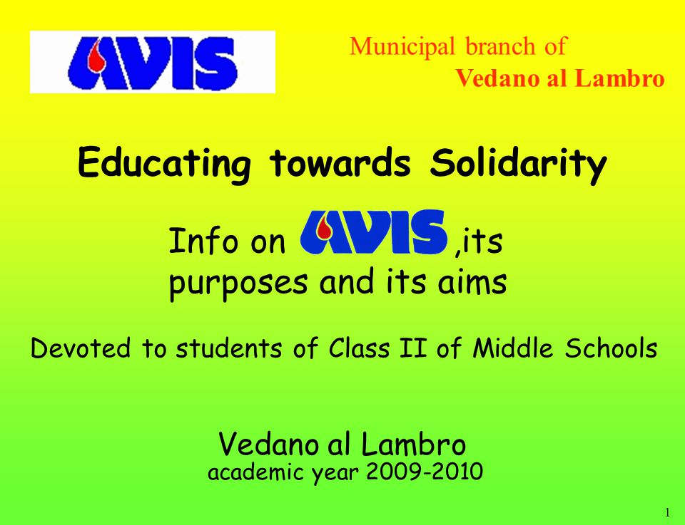 1 Educating towards Solidarity Municipal branch of Vedano al Lambro Vedano al Lambro academic year 2009-2010 Info on,its purposes and its aims Devoted to students of Class II of Middle Schools