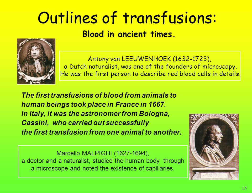 15 The first transfusions of blood from animals to human beings took place in France in 1667.
