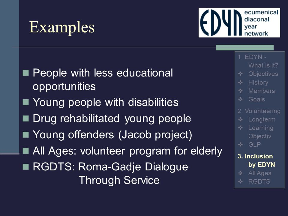 Examples People with less educational opportunities Young people with disabilities Drug rehabilitated young people Young offenders (Jacob project) All