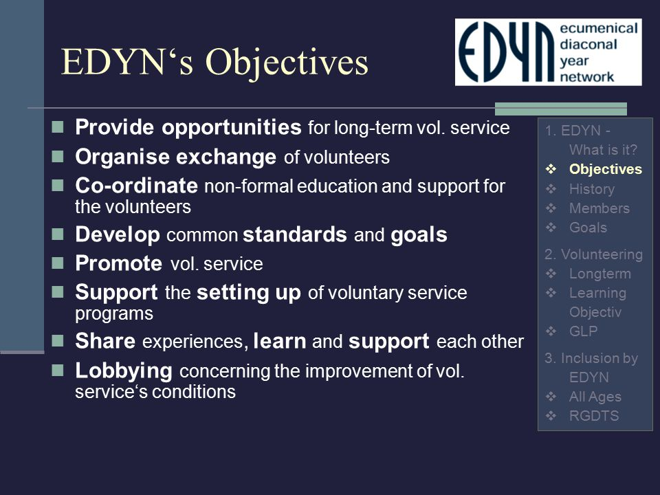 EDYN's Objectives Provide opportunities for long-term vol. service Organise exchange of volunteers Co-ordinate non-formal education and support for th