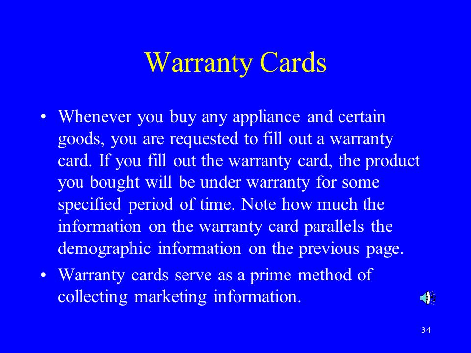 34 Warranty Cards Whenever you buy any appliance and certain goods, you are requested to fill out a warranty card. If you fill out the warranty card,