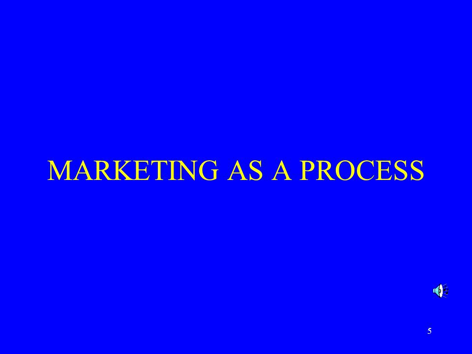 5 MARKETING AS A PROCESS